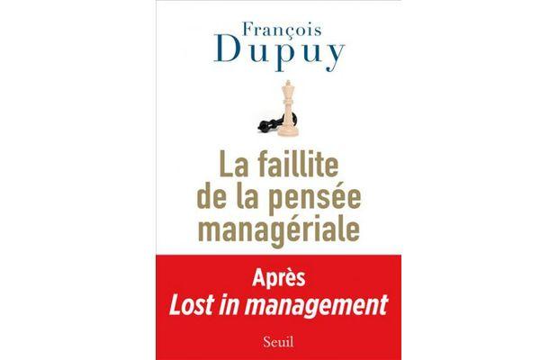 La faillite de la pensée managériale, de François Dupuy